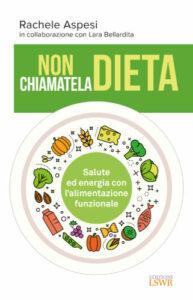 Non chiamatela dieta: salute ed energia con l'alimentazione funzionale